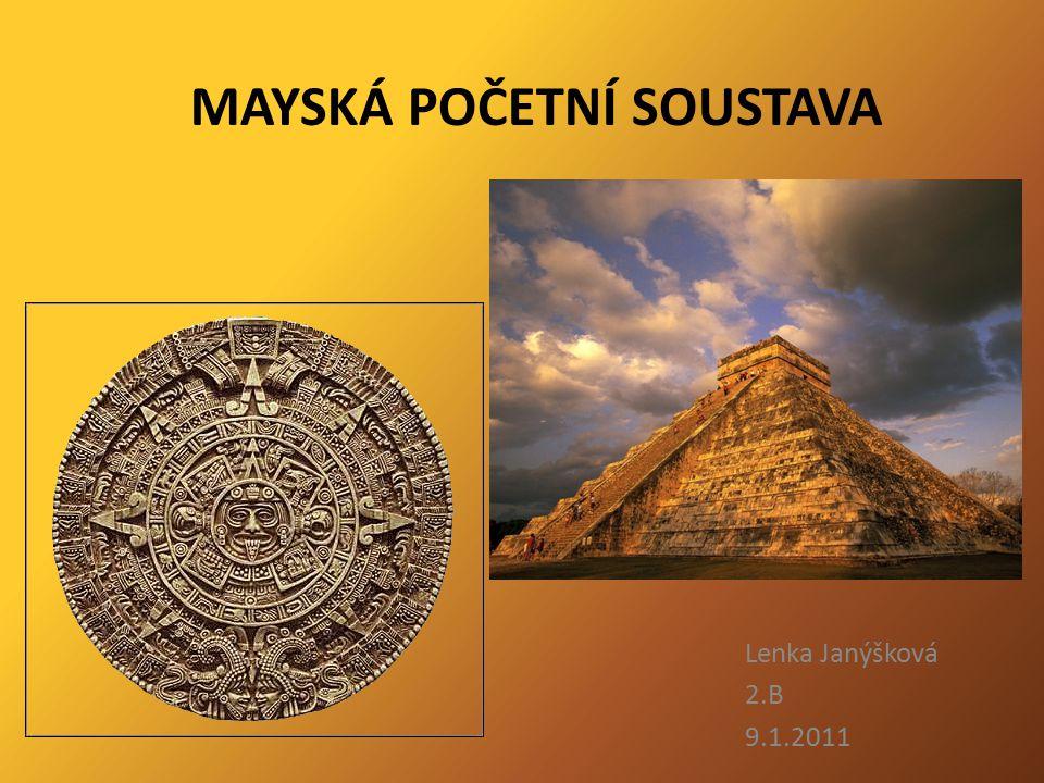 MAYSKÁ POČETNÍ SOUSTAVA Lenka Janýšková 2.B 9.1.2011