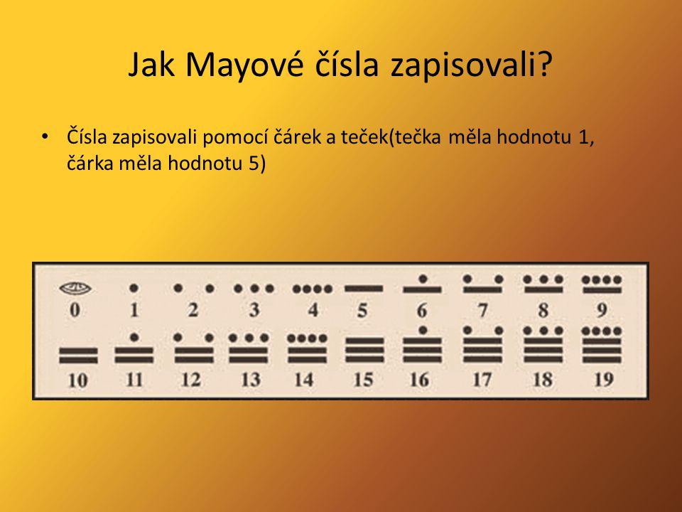 Jak Mayové čísla zapisovali? Čísla zapisovali pomocí čárek a teček(tečka měla hodnotu 1, čárka měla hodnotu 5)