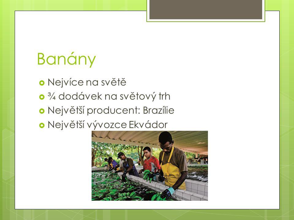 Banány  Nejvíce na světě  ¾ dodávek na světový trh  Největší producent: Brazílie  Největší vývozce Ekvádor