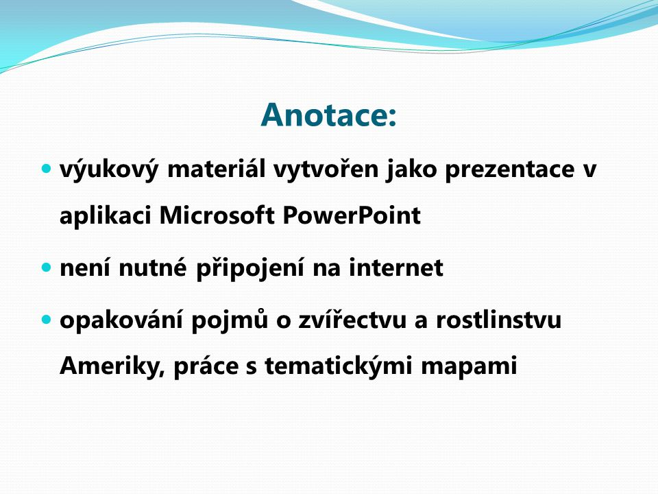 Anotace: výukový materiál vytvořen jako prezentace v aplikaci Microsoft PowerPoint není nutné připojení na internet opakování pojmů o zvířectvu a rost