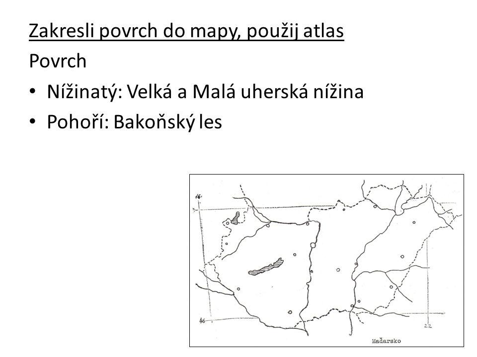 Zakresli povrch do mapy, použij atlas Povrch Nížinatý: Velká a Malá uherská nížina Pohoří: Bakoňský les