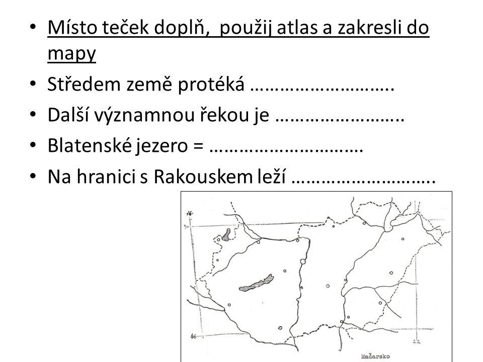 Místo teček doplň, použij atlas a zakresli do mapy Středem země protéká ………………………..