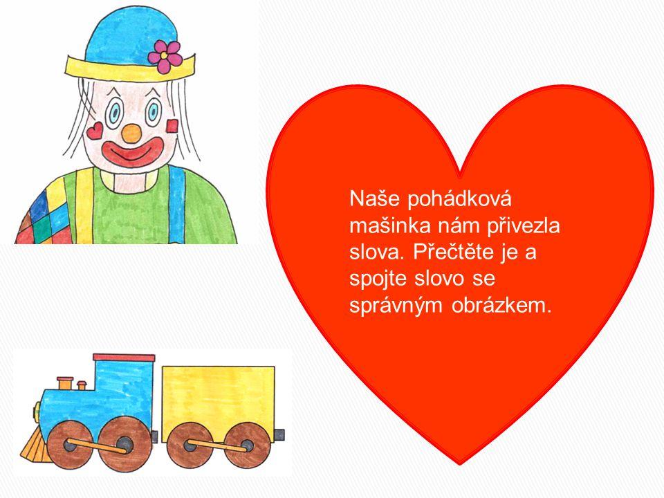 Naše pohádková mašinka nám přivezla slova. Přečtěte je a spojte slovo se správným obrázkem.