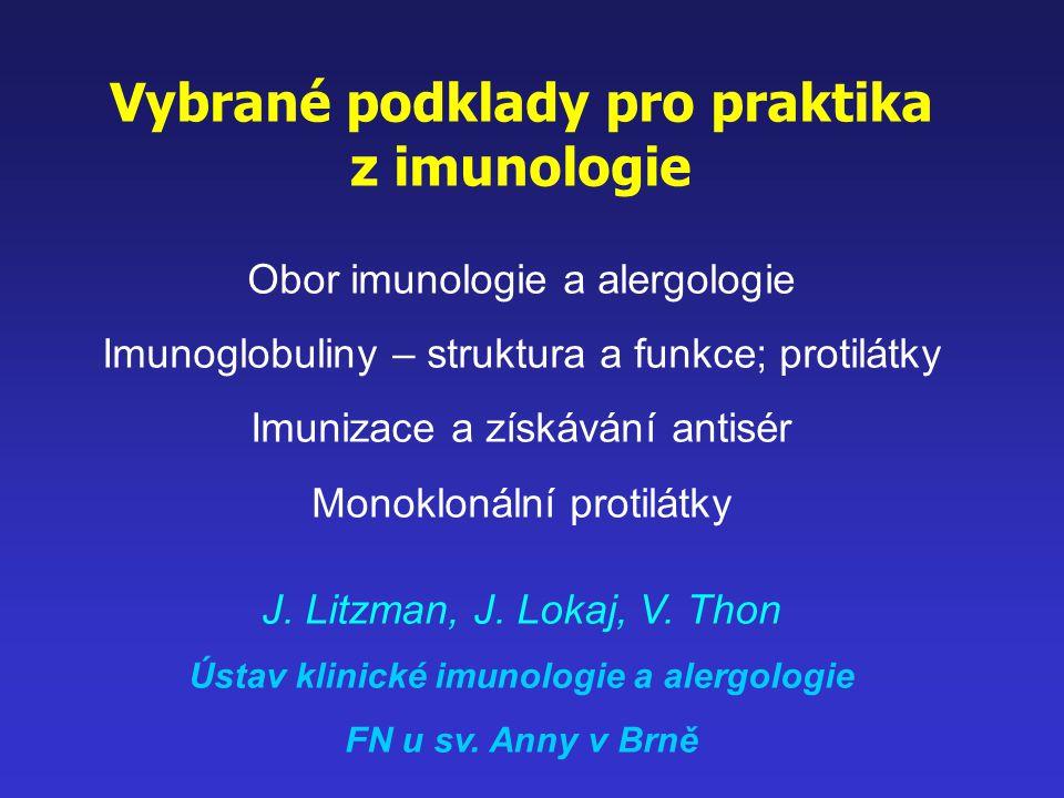 Vybrané podklady pro praktika z imunologie Obor imunologie a alergologie Imunoglobuliny – struktura a funkce; protilátky Imunizace a získávání antisér Monoklonální protilátky J.