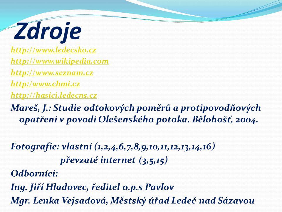 Zdroje http://www.ledecsko.cz http://www.wikipedia.com http://www.seznam.cz http:/www.chmi.cz http://hasici.ledecns.cz Mareš, J.: Studie odtokových poměrů a protipovodňových opatření v povodí Olešenského potoka.