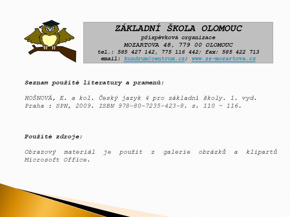 ZÁKLADNÍ ŠKOLA OLOMOUC příspěvková organizace MOZARTOVA 48, 779 00 OLOMOUC tel.: 585 427 142, 775 116 442; fax: 585 422 713 email: kundrum@centrum.cz; www.zs-mozartova.czkundrum@centrum.czwww.zs-mozartova.cz Seznam použité literatury a pramenů: HOŠNOVÁ, E.