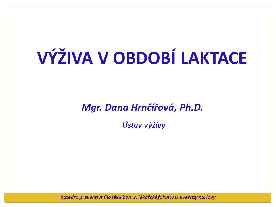 VÝŽIVA V OBDOBÍ LAKTACE Mgr. Dana Hrnčířová, Ph.D. Ústav výživy Katedra preventivního lékařství 3. lékařské fakulty University Karlovy