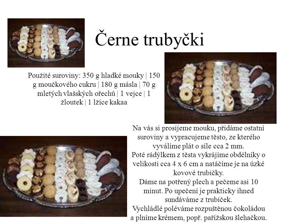 Černe trubyčki Použité suroviny: 350 g hladké mouky | 150 g moučkového cukru | 180 g másla | 70 g mletých vlašských ořechů | 1 vejce | 1 žloutek | 1 l