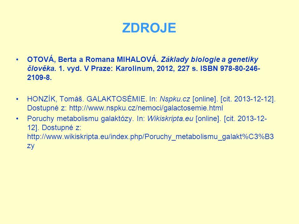 ZDROJE OTOVÁ, Berta a Romana MIHALOVÁ. Základy biologie a genetiky člověka. 1. vyd. V Praze: Karolinum, 2012, 227 s. ISBN 978-80-246- 2109-8. HONZÍK,
