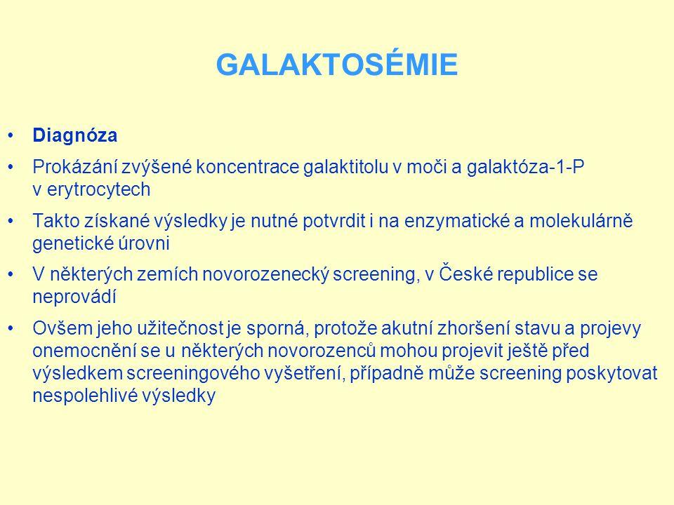 GALAKTOSÉMIE Diagnóza Prokázání zvýšené koncentrace galaktitolu v moči a galaktóza-1-P v erytrocytech Takto získané výsledky je nutné potvrdit i na en