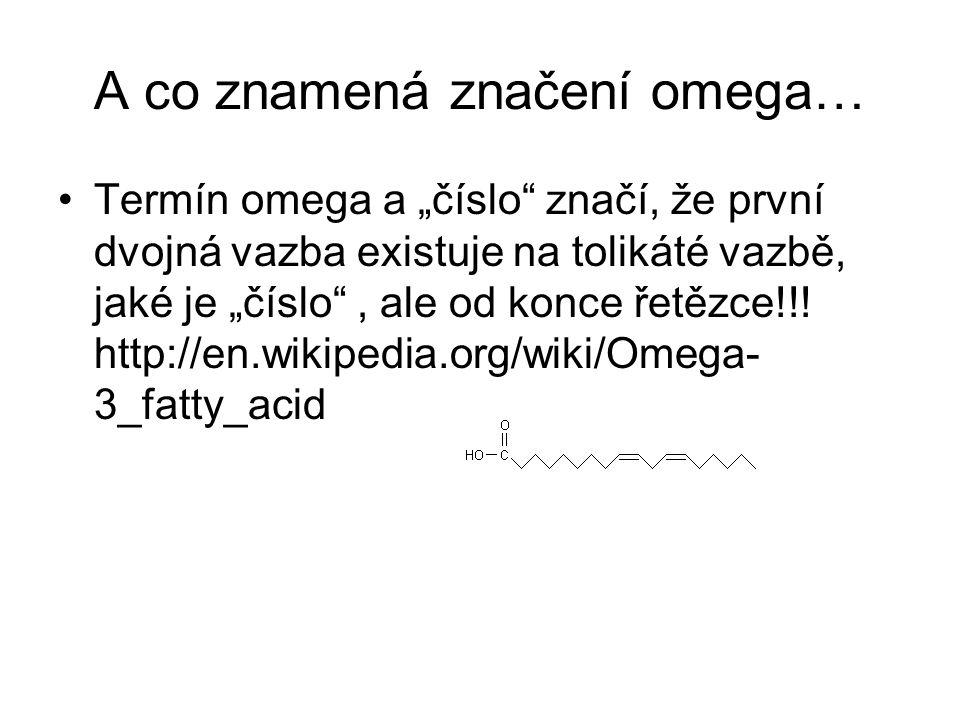"""A co znamená značení omega… Termín omega a """"číslo"""" značí, že první dvojná vazba existuje na tolikáté vazbě, jaké je """"číslo"""", ale od konce řetězce!!! h"""