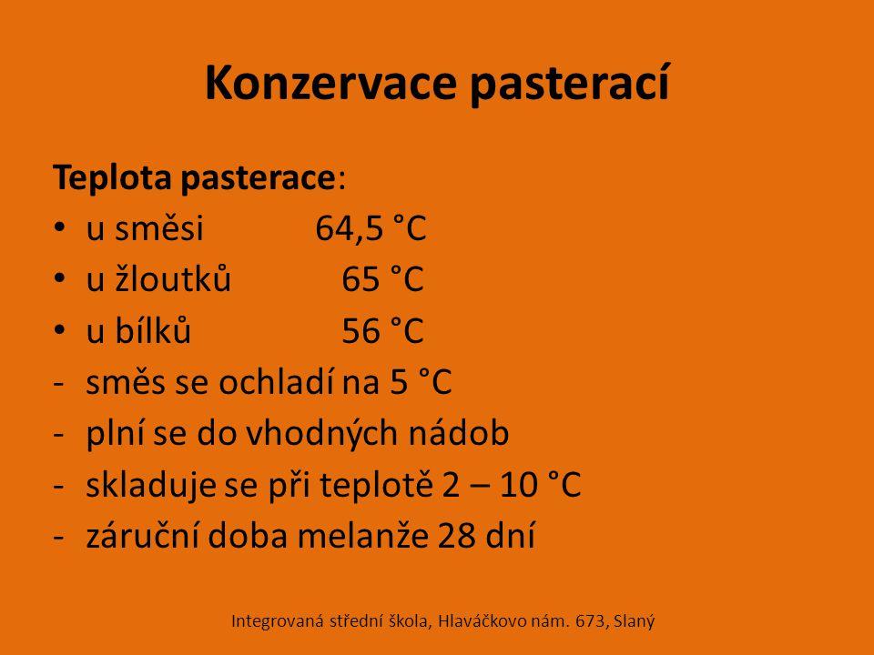 Konzervace pasterací Teplota pasterace: u směsi 64,5 °C u žloutků 65 °C u bílků 56 °C -směs se ochladí na 5 °C -plní se do vhodných nádob -skladuje se při teplotě 2 – 10 °C -záruční doba melanže 28 dní Integrovaná střední škola, Hlaváčkovo nám.