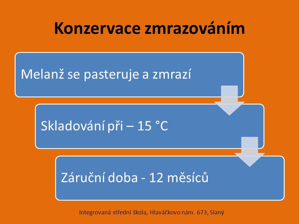 Konzervace zmrazováním Melanž se pasteruje a zmrazíSkladování při – 15 °CZáruční doba - 12 měsíců Integrovaná střední škola, Hlaváčkovo nám.