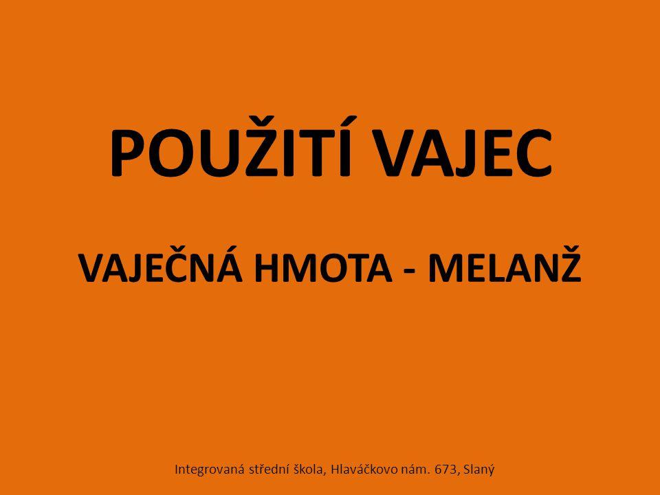 POUŽITÍ VAJEC VAJEČNÁ HMOTA - MELANŽ Integrovaná střední škola, Hlaváčkovo nám. 673, Slaný