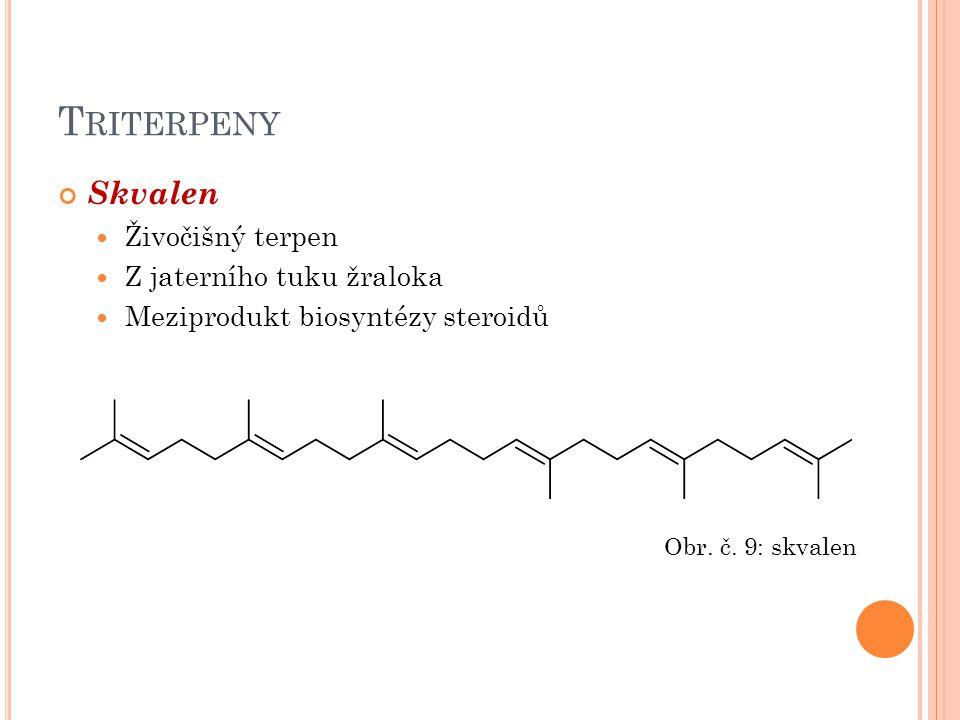 T RITERPENY Skvalen Živočišný terpen Z jaterního tuku žraloka Meziprodukt biosyntézy steroidů Obr. č. 9: skvalen