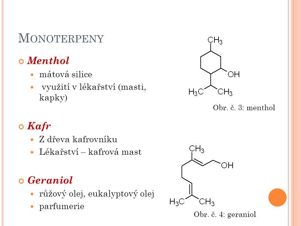 M ONOTERPENY Menthol mátová silice využití v lékařství (masti, kapky) Kafr Z dřeva kafrovníku Lékařství – kafrová mast Geraniol růžový olej, eukalypto