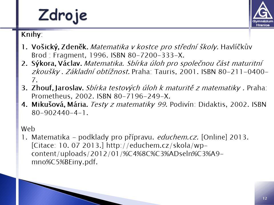 12 Knihy: 1.Vošický, Zdeněk. Matematika v kostce pro střední školy. Havlíčkův Brod : Fragment, 1996. ISBN 80-7200-333-X. 2.Sýkora, Václav. Matematika.