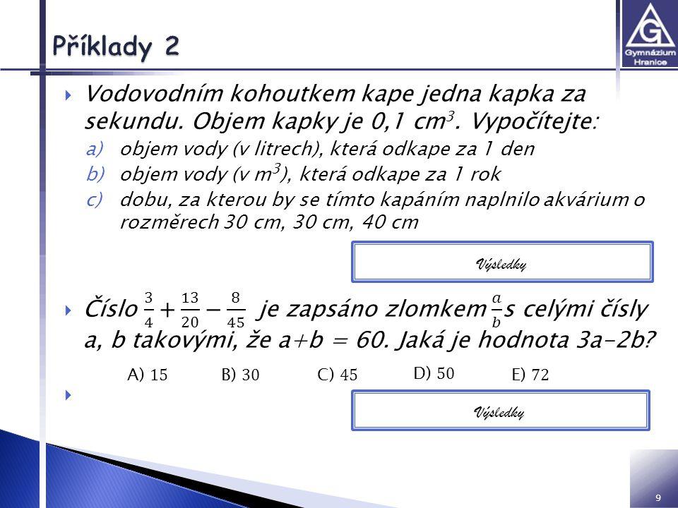 9 a)8,64 l b) 3,1536 m 3 c) 36000cm 3 za 100 hodin = 4 dny 4 hod Výsledky