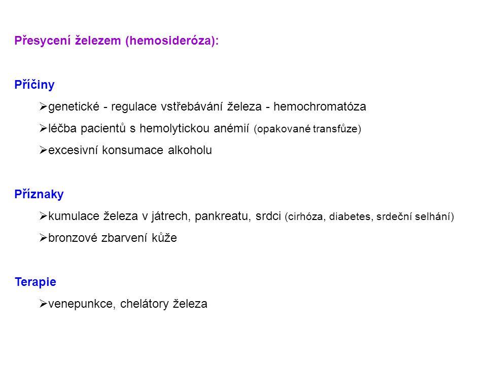 Přesycení železem (hemosideróza): Příčiny  genetické - regulace vstřebávání železa - hemochromatóza  léčba pacientů s hemolytickou anémií (opakované