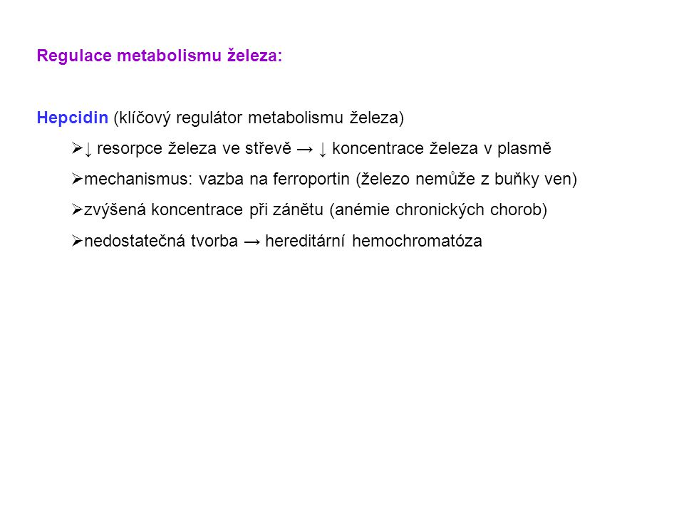 Regulace metabolismu železa: Hepcidin (klíčový regulátor metabolismu železa)  ↓ resorpce železa ve střevě → ↓ koncentrace železa v plasmě  mechanism