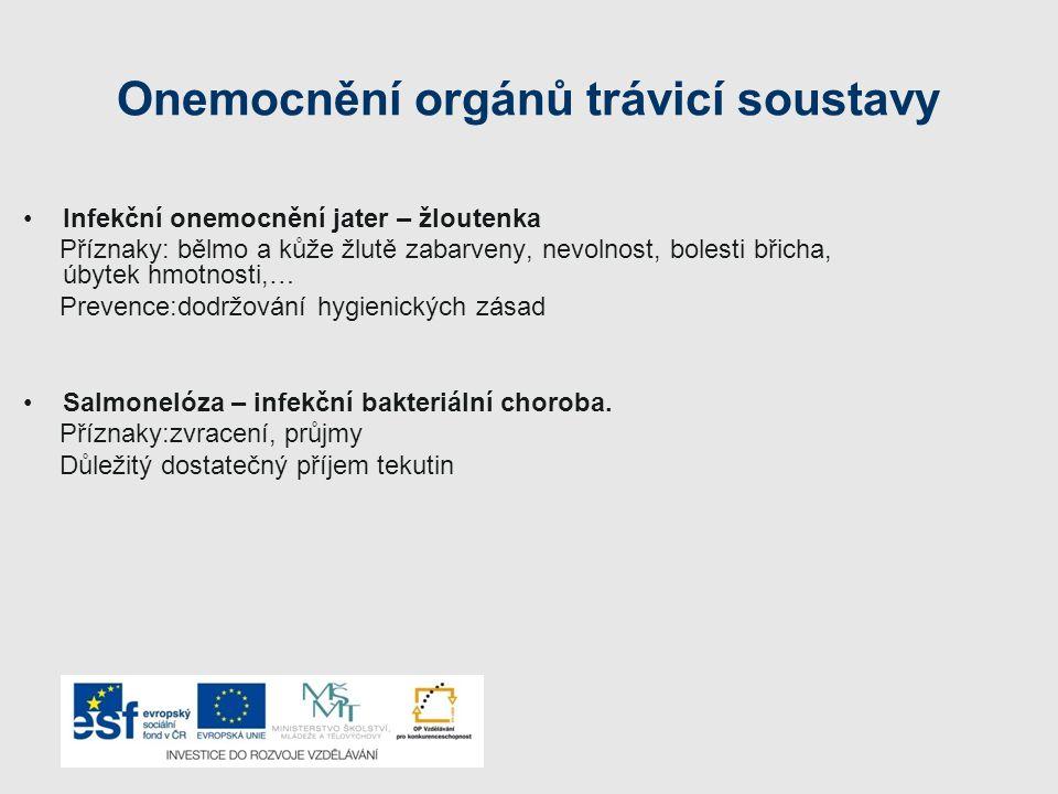 Onemocnění orgánů trávicí soustavy Infekční onemocnění jater – žloutenka Příznaky: bělmo a kůže žlutě zabarveny, nevolnost, bolesti břicha, úbytek hmo