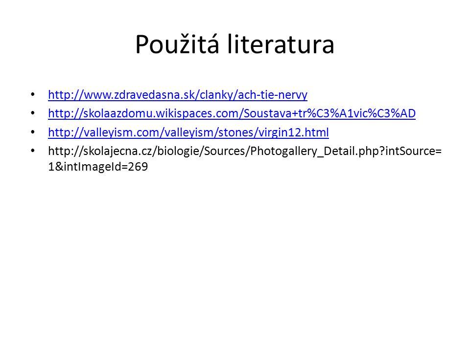 Použitá literatura http://www.zdravedasna.sk/clanky/ach-tie-nervy http://skolaazdomu.wikispaces.com/Soustava+tr%C3%A1vic%C3%AD http://valleyism.com/va