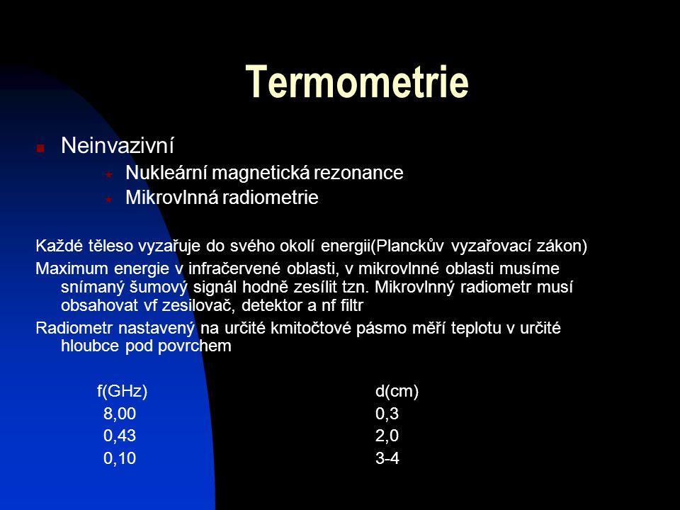 Termometrie Invazivní  Termočlánek  Termistor  Optický senzor Komplikace při měření kovovými čidly  Elmag. pole je ohřívá  Čidla ovlivňují rozlož
