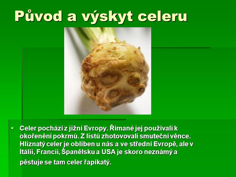 Původ a výskyt celeru  Celer pochází z jižní Evropy. Římané jej používali k okořenění pokrmů. Z listů zhotovovali smuteční věnce. Hlíznatý celer je o