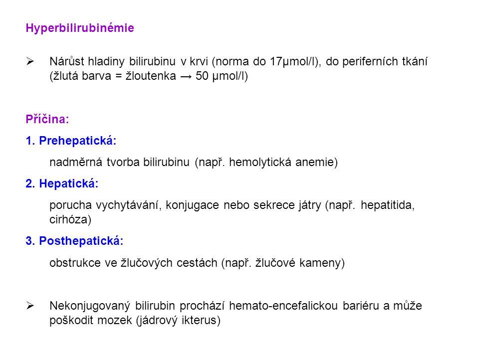 Hyperbilirubinémie  Nárůst hladiny bilirubinu v krvi (norma do 17μmol/l), do periferních tkání (žlutá barva = žloutenka → 50 μmol/l) Příčina: 1. Preh