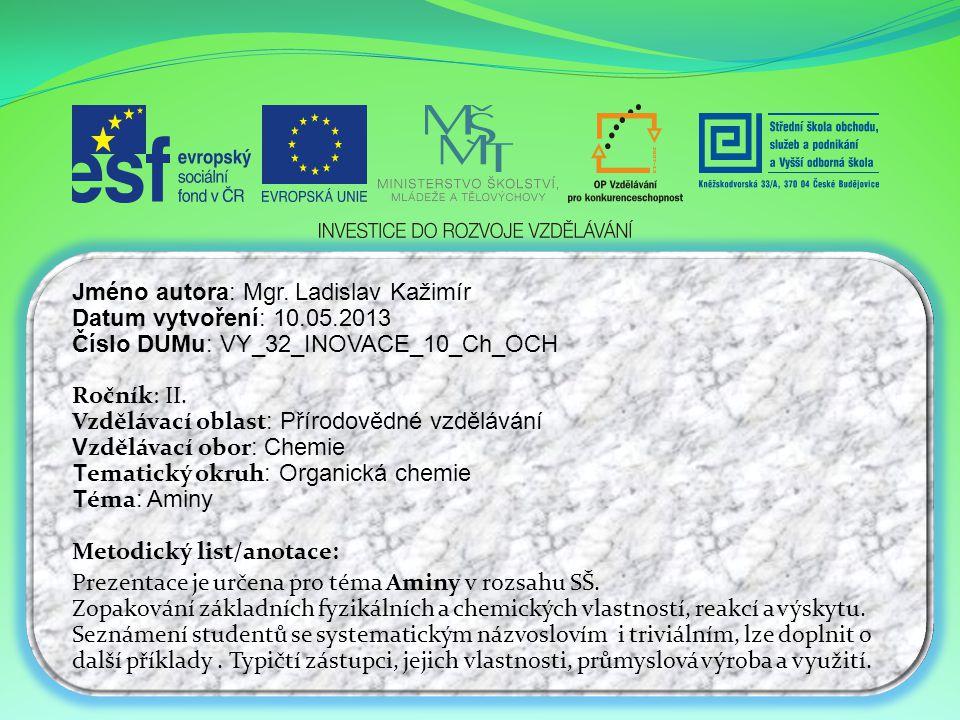Obr.6 Trimethylamin  bezbarvý, hygroskopický plyn s intenzivním zápachem Obr.2 Použití  kýchání, kašel, dušnost (potíže s dýcháním), plicní edém, rozmazané vidění, zánět kůže  vysoce hořlavý  vstřebává se kůží (36 mg /m 2 ), kapalina: omrzliny (CH 3 ) 3 N  farmaceutický průmysl efedrin a teofylin  fotografické vývojky Obr.4 Obr.5  produktem rozkladu rostlin a živočichů, při hnití ryb  syntéza cholinu