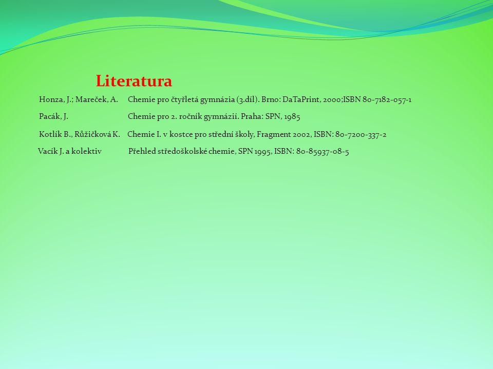 Honza, J.; Mareček, A. Chemie pro čtyřletá gymnázia (3.díl). Brno: DaTaPrint, 2000;ISBN 80-7182-057-1 Literatura Pacák, J. Chemie pro 2. ročník gymnáz