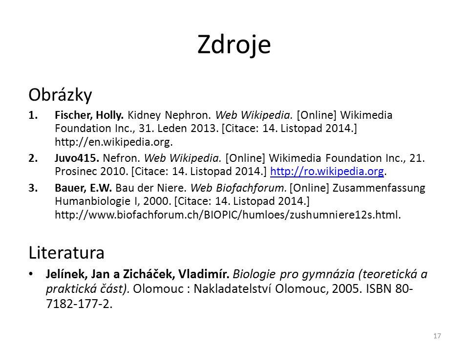 Zdroje Obrázky 1.Fischer, Holly. Kidney Nephron. Web Wikipedia. [Online] Wikimedia Foundation Inc., 31. Leden 2013. [Citace: 14. Listopad 2014.] http: