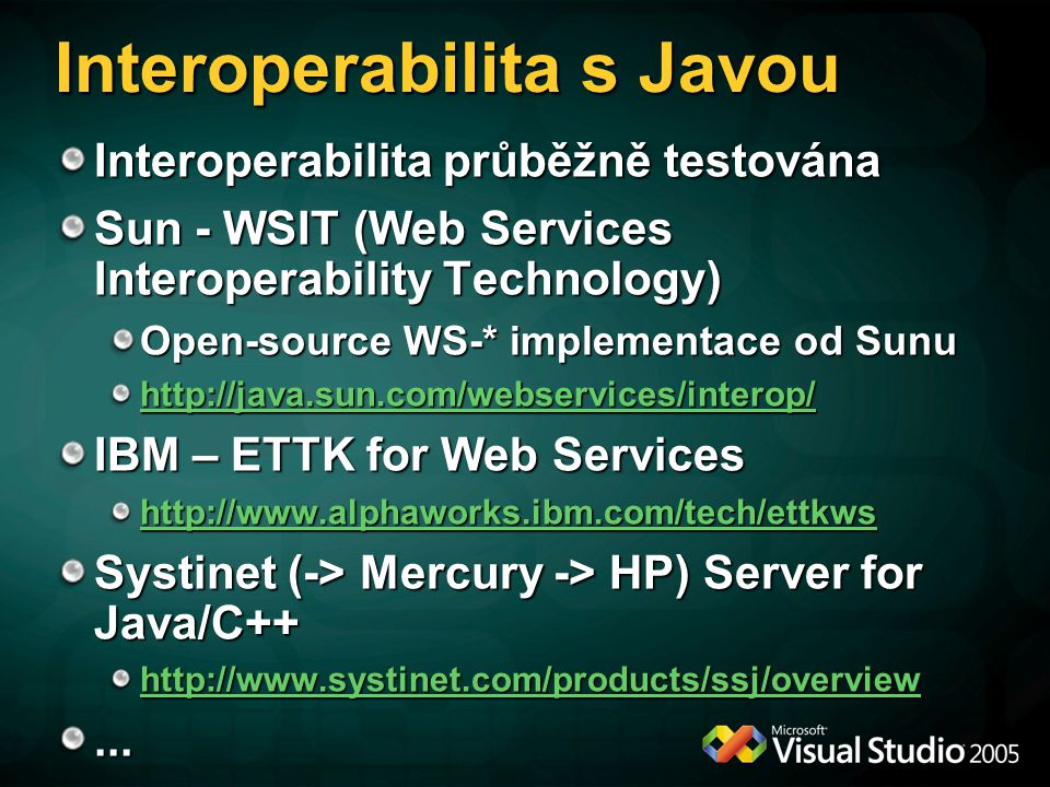 Interoperabilita s Javou Interoperabilita průběžně testována Sun - WSIT (Web Services Interoperability Technology) Open-source WS-* implementace od Su