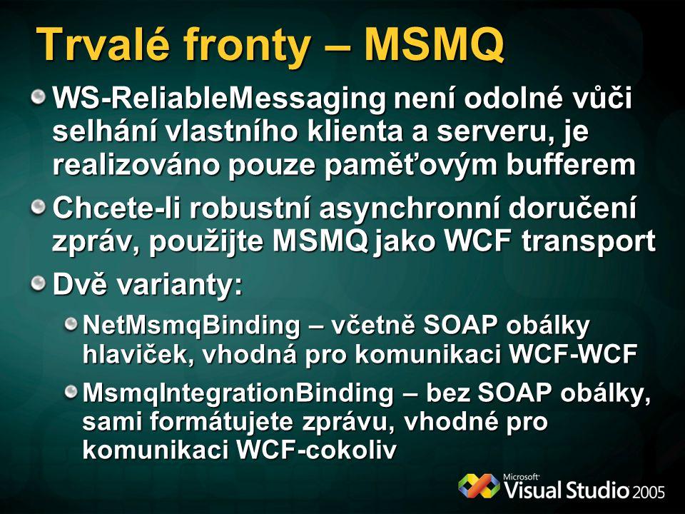 Trvalé fronty – MSMQ WS-ReliableMessaging není odolné vůči selhání vlastního klienta a serveru, je realizováno pouze paměťovým bufferem Chcete-li robu