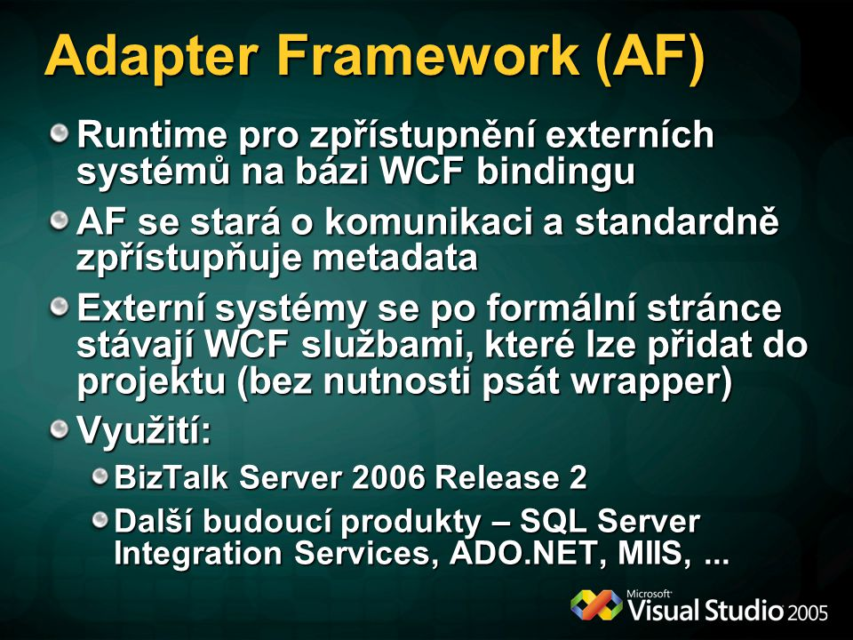 Adapter Framework (AF) Runtime pro zpřístupnění externích systémů na bázi WCF bindingu AF se stará o komunikaci a standardně zpřístupňuje metadata Ext