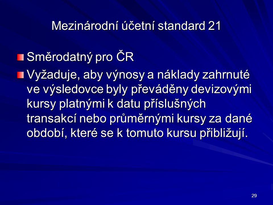 Mezinárodní účetní standard 21 Směrodatný pro ČR Vyžaduje, aby výnosy a náklady zahrnuté ve výsledovce byly převáděny devizovými kursy platnými k datu příslušných transakcí nebo průměrnými kursy za dané období, které se k tomuto kursu přibližují.