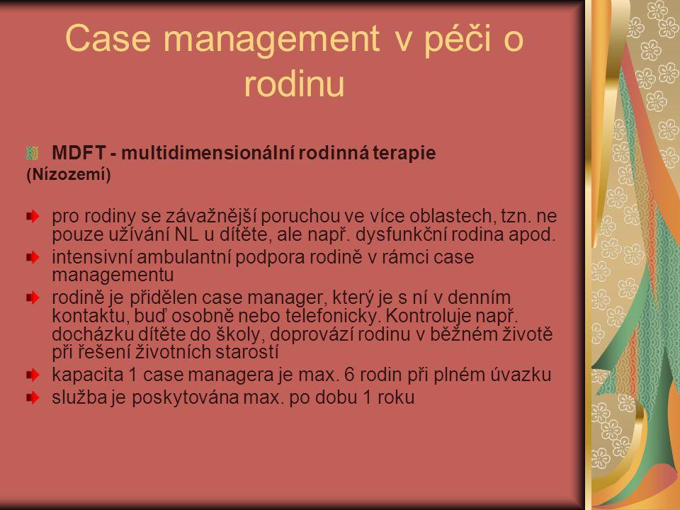 Case management v péči o rodinu MDFT - multidimensionální rodinná terapie (Nízozemí) pro rodiny se závažnější poruchou ve více oblastech, tzn. ne pouz