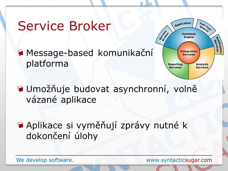 Service Broker Message-based komunikační platforma Umožňuje budovat asynchronní, volně vázané aplikace Aplikace si vyměňují zprávy nutné k dokončení úlohy