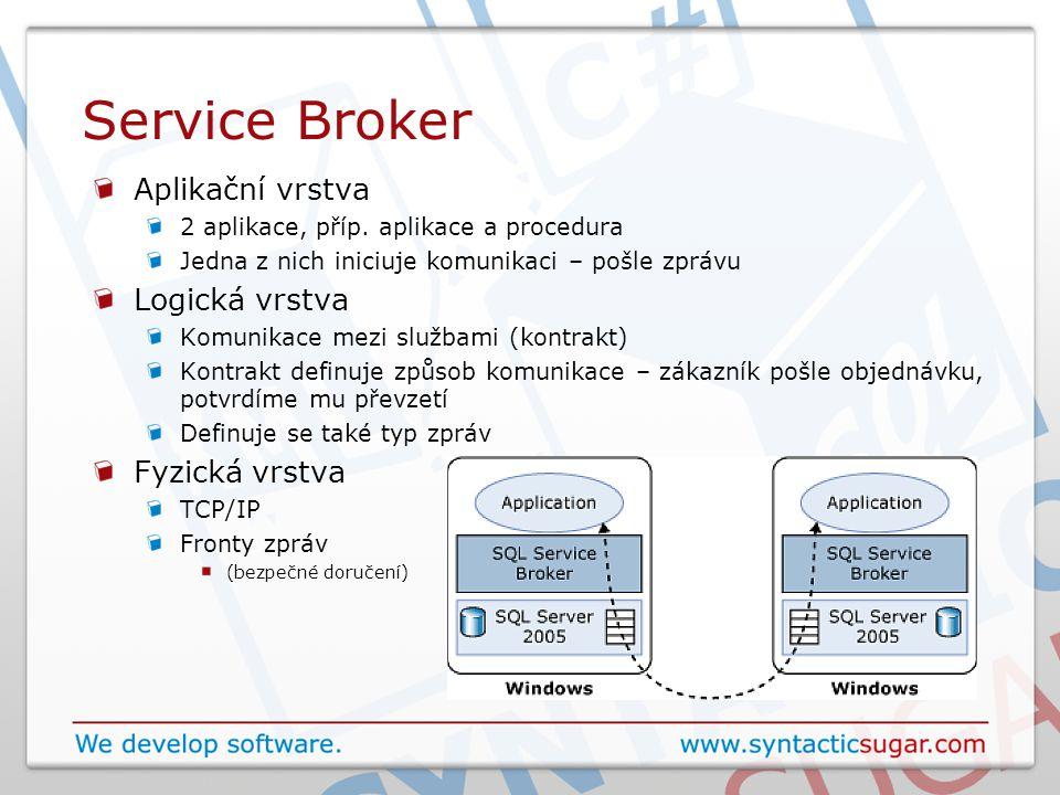 Service Broker Aplikační vrstva 2 aplikace, příp. aplikace a procedura Jedna z nich iniciuje komunikaci – pošle zprávu Logická vrstva Komunikace mezi