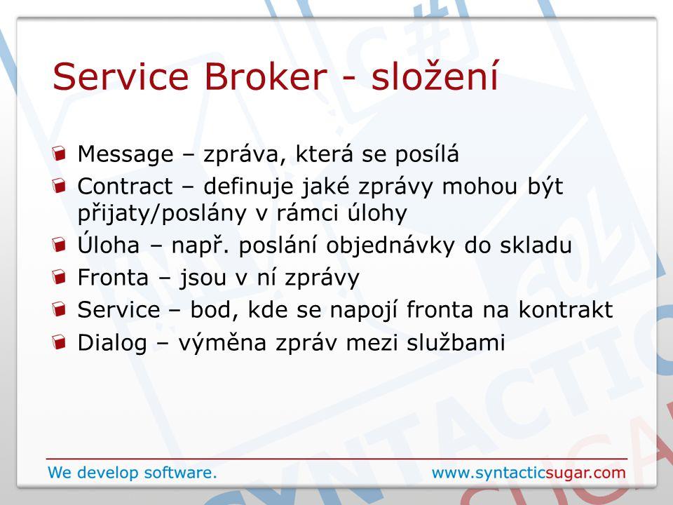 Service Broker - složení Message – zpráva, která se posílá Contract – definuje jaké zprávy mohou být přijaty/poslány v rámci úlohy Úloha – např. poslá