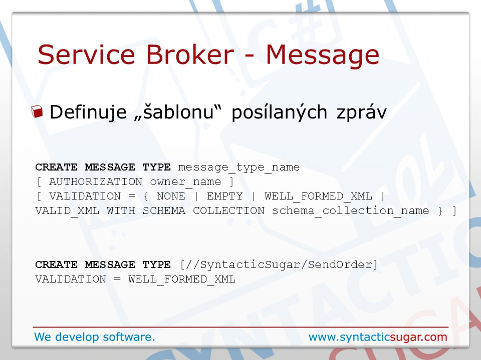 "Service Broker - Message Definuje ""šablonu posílaných zpráv CREATE MESSAGE TYPE message_type_name [ AUTHORIZATION owner_name ] [ VALIDATION = { NONE 