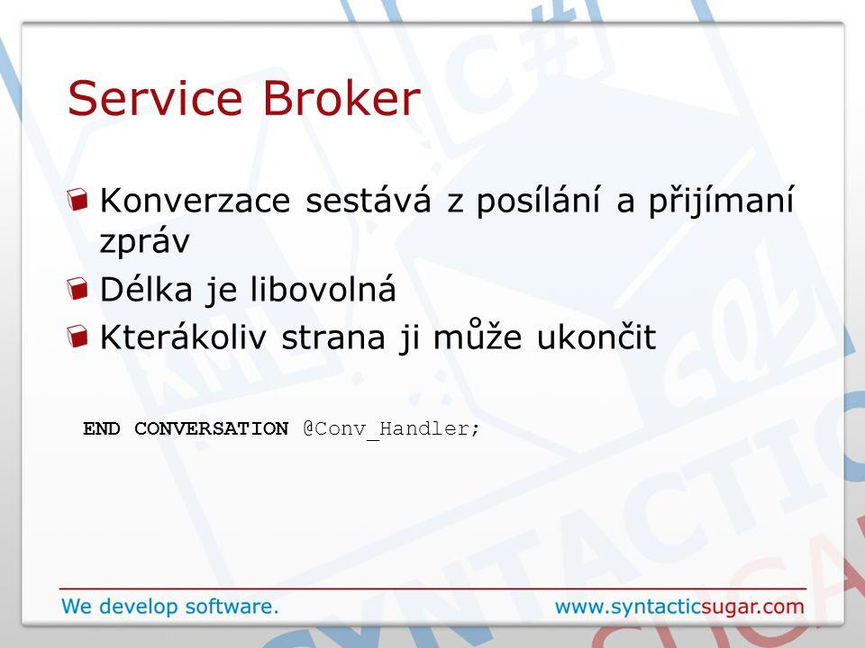 Service Broker Konverzace sestává z posílání a přijímaní zpráv Délka je libovolná Kterákoliv strana ji může ukončit END CONVERSATION @Conv_Handler;