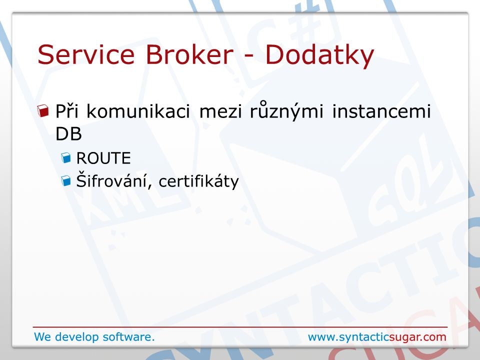 Service Broker - Dodatky Při komunikaci mezi různými instancemi DB ROUTE Šifrování, certifikáty