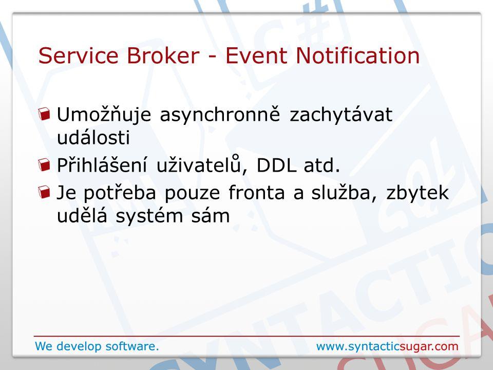 Service Broker - Event Notification Umožňuje asynchronně zachytávat události Přihlášení uživatelů, DDL atd. Je potřeba pouze fronta a služba, zbytek u
