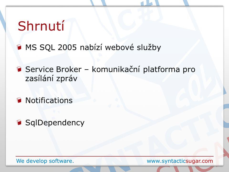 Shrnutí MS SQL 2005 nabízí webové služby Service Broker – komunikační platforma pro zasílání zpráv Notifications SqlDependency