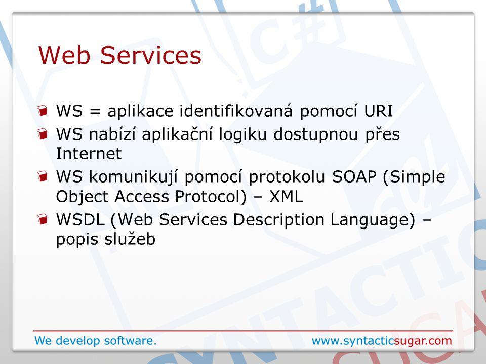 Web Services WS = aplikace identifikovaná pomocí URI WS nabízí aplikační logiku dostupnou přes Internet WS komunikují pomocí protokolu SOAP (Simple Ob