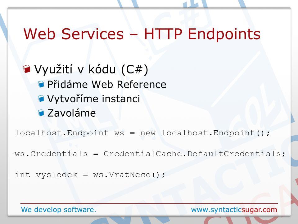 Web Services – HTTP Endpoints Využití v kódu (C#) Přidáme Web Reference Vytvoříme instanci Zavoláme localhost.Endpoint ws = new localhost.Endpoint(); ws.Credentials = CredentialCache.DefaultCredentials; int vysledek = ws.VratNeco();