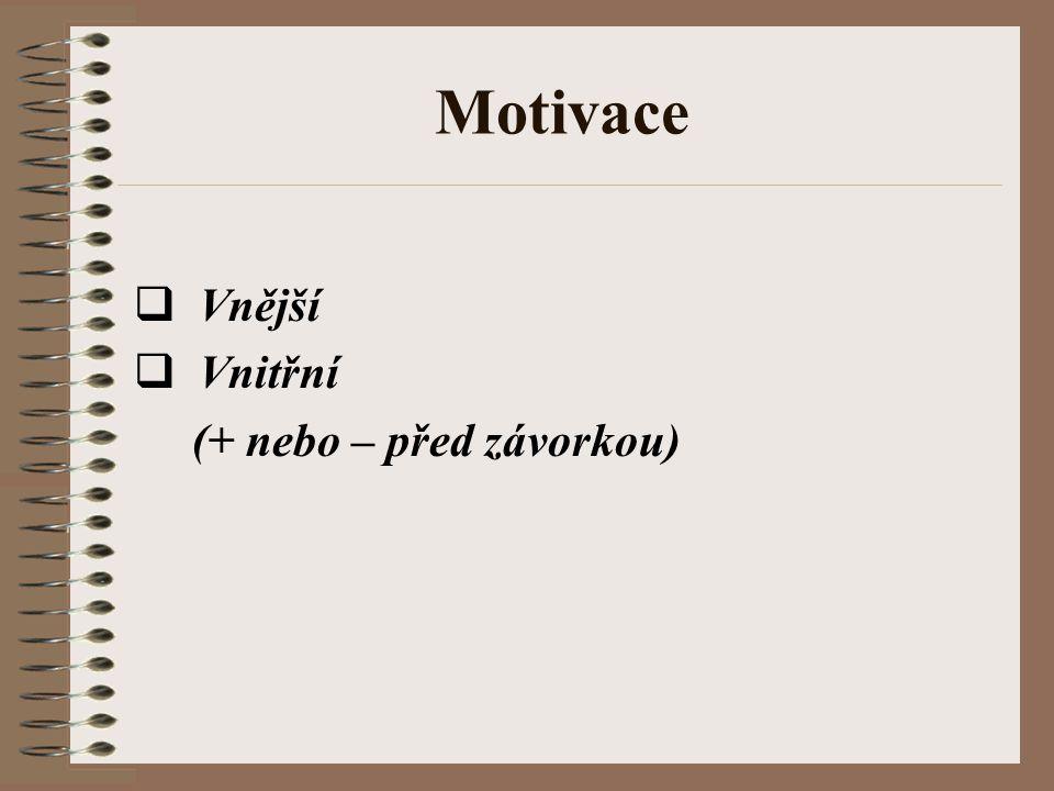 Motivace  Vnější  Vnitřní (+ nebo – před závorkou)