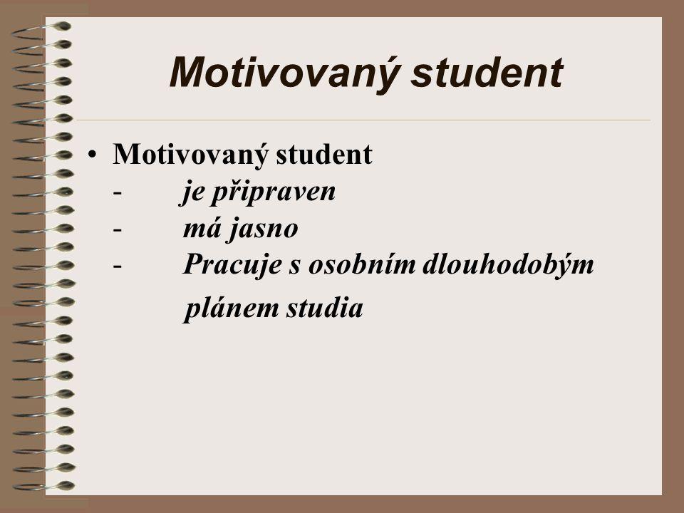 Motivovaný student Motivovaný student - je připraven - má jasno - Pracuje s osobním dlouhodobým plánem studia