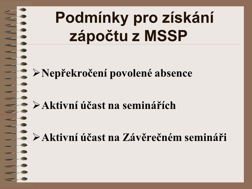 Podmínky pro získání zápočtu z MSSP  Nepřekročení povolené absence  Aktivní účast na seminářích  Aktivní účast na Závěrečném semináři